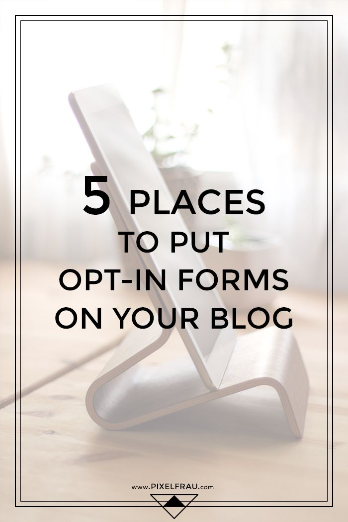 5 Places to Put Opt-In Forms on Your Blog