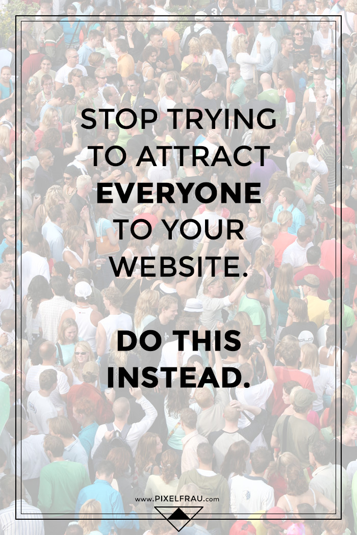 Stop Trying to Attract Everyone to Your Website